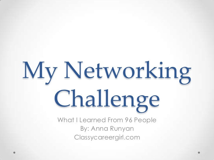 My Networking  Challenge  What I Learned From 96 People         By: Anna Runyan      Classycareergirl.com