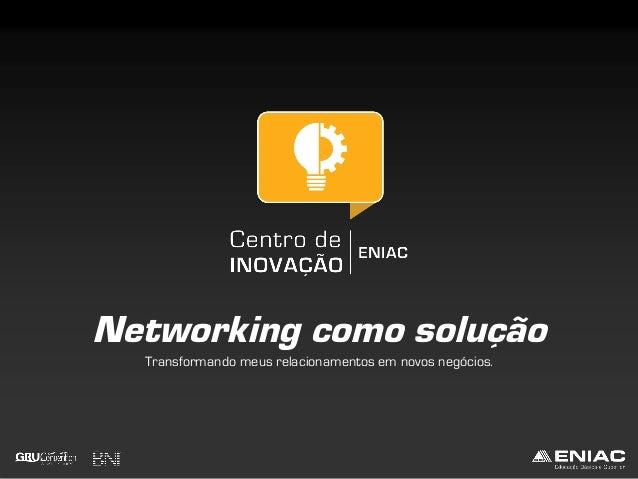 Networking como solução Transformando meus relacionamentos em novos negócios.