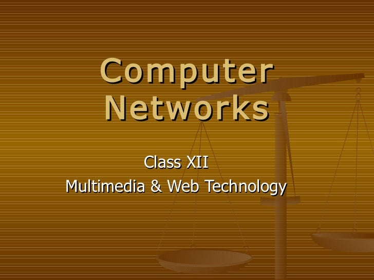 Computer    Networks          Class XIIMultimedia & Web Technology