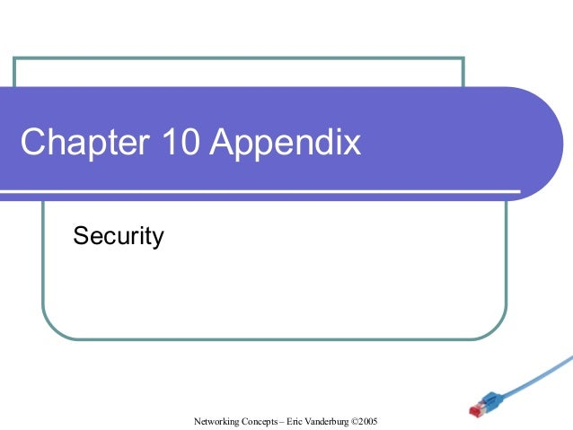 Chapter 10 Appendix Security  Networking Concepts – Eric Vanderburg ©2005