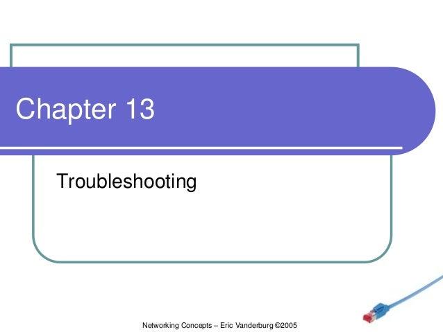 Chapter 13 Troubleshooting  Networking Concepts – Eric Vanderburg ©2005