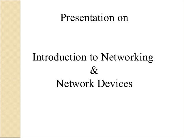 Presentation on Introduction to Networking & Network Devices