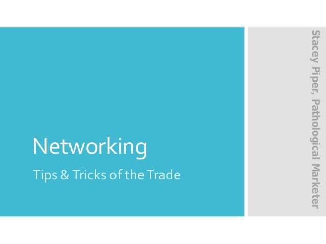 Networking Tips &Tricks of theTrade StaceyPiper,PathologicalMarketer