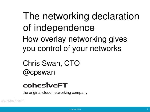 copyright 2014 1 The networking declaration of independence Chris Swan, CTO @cpswan the original cloud networking company ...