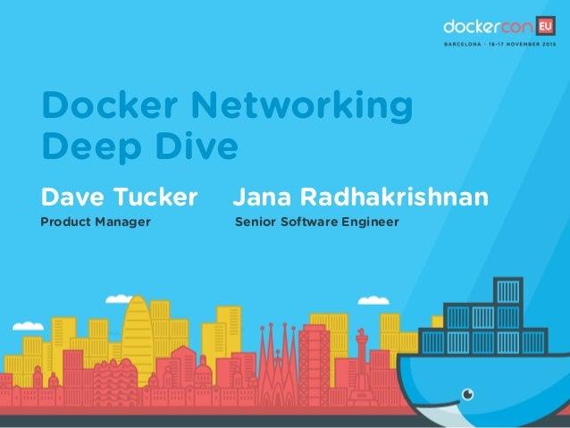 Docker Networking Deep Dive Dave Tucker Product Manager Jana Radhakrishnan Senior Software Engineer