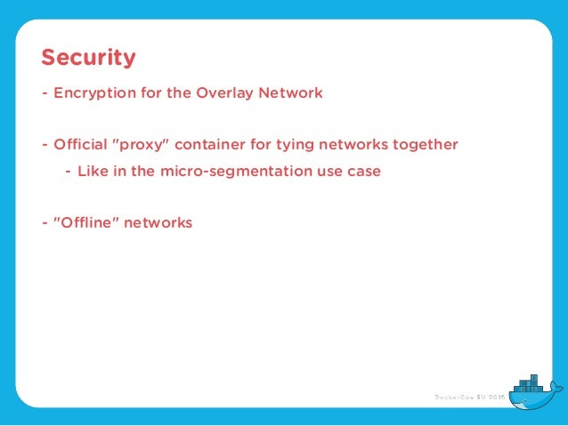 """Security - Encryption for the Overlay Network - Official """"proxy"""" container for tying networks together - Like in the micro..."""