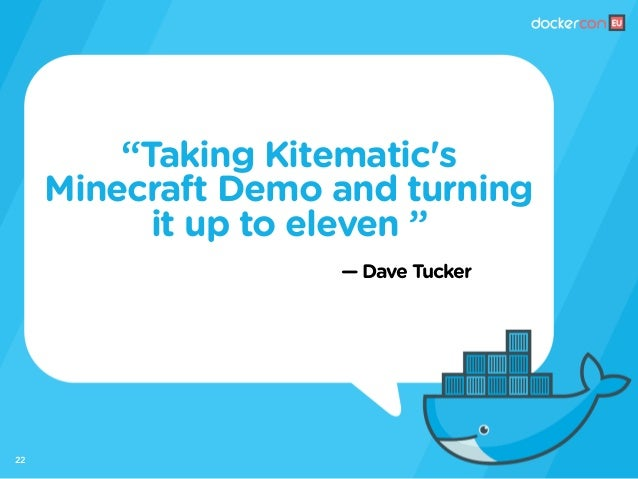 """— Dave Tucker """"Taking Kitematic's Minecraft Demo and turning it up to eleven """" 22"""