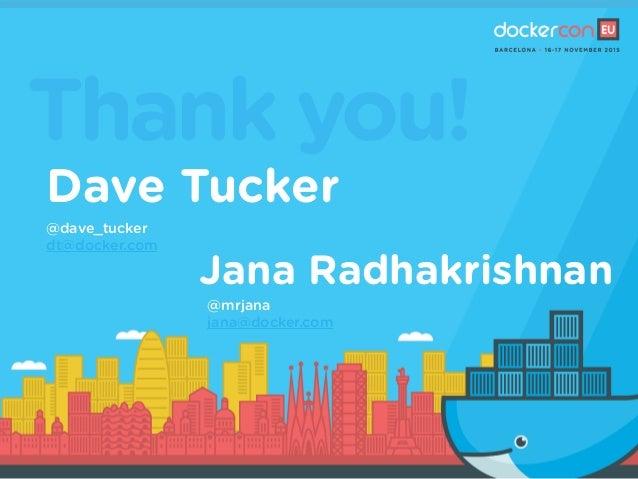 Thank you! Dave Tucker @dave_tucker dt@docker.com Jana Radhakrishnan @mrjana jana@docker.com