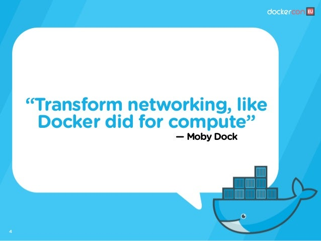 """— Moby Dock """"Transform networking, like Docker did for compute"""" 4"""