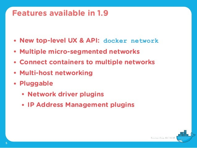 5 • New top-level UX & API: docker network • Multiple micro-segmented networks • Connect containers to multiple networks •...