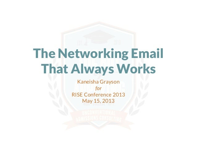 The Networking Email That Always Works Kaneisha Grayson for RISE Conference 2013 May 15, 2013