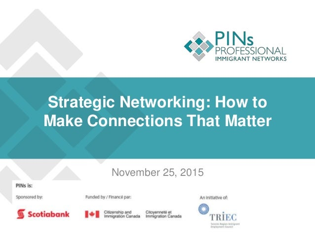 Strategic Networking: How to Make Connections That Matter November 25, 2015