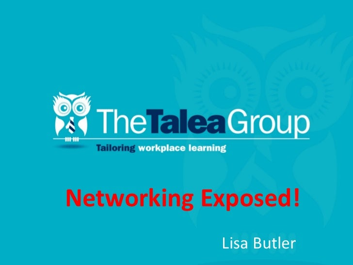 Networking Exposed!            Lisa Butler