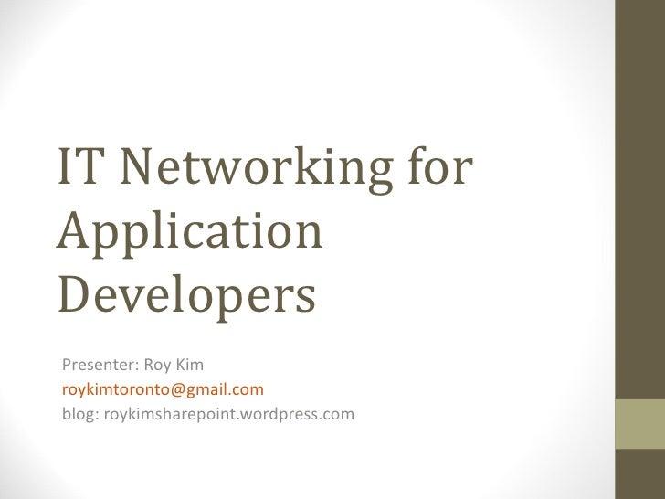 IT Networking for Application Developers Presenter: Roy Kim [email_address] blog: roykimsharepoint.wordpress.com
