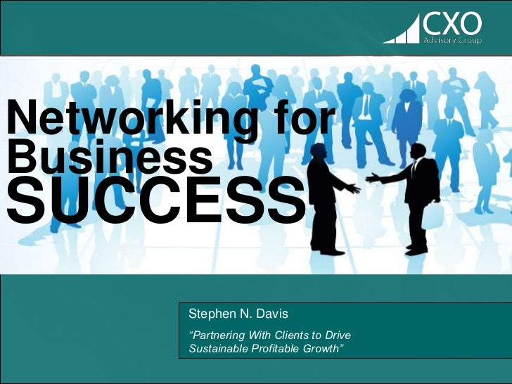 "Networking forBusinessSUCCESS       Stephen N. Davis       ""Partnering With Clients to Drive       Sustainable Profitable ..."