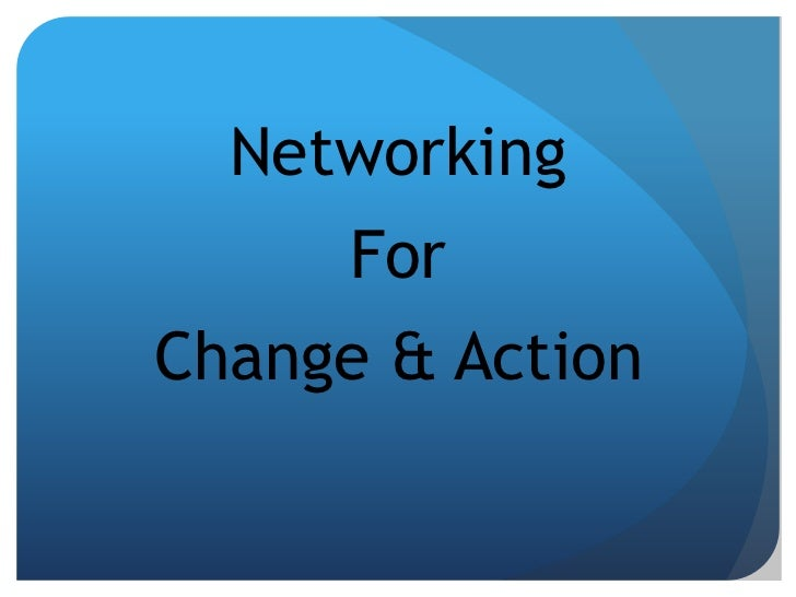 Networking<br />For<br />Change & Action<br />