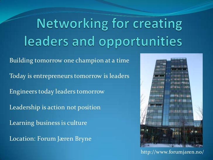 Networking for creating leaders and opportunities<br />Building tomorrow one champion at a time <br />Today is entrepreneu...