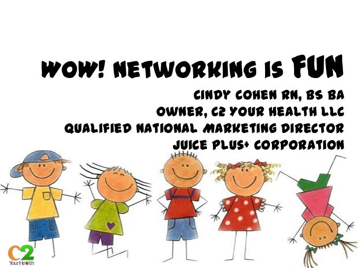 WOW! Networking is Fun                   Cindy Cohen RN, BS BA              Owner, C2 Your Health LLC Qualified National M...