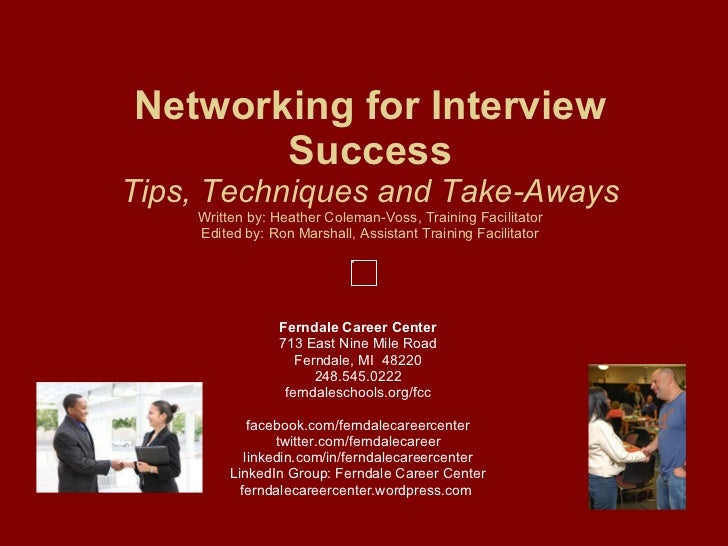 Networking for Interview Success Tips, Techniques and Take-Aways Written by: Heather Coleman-Voss, Training Facilitator Ed...