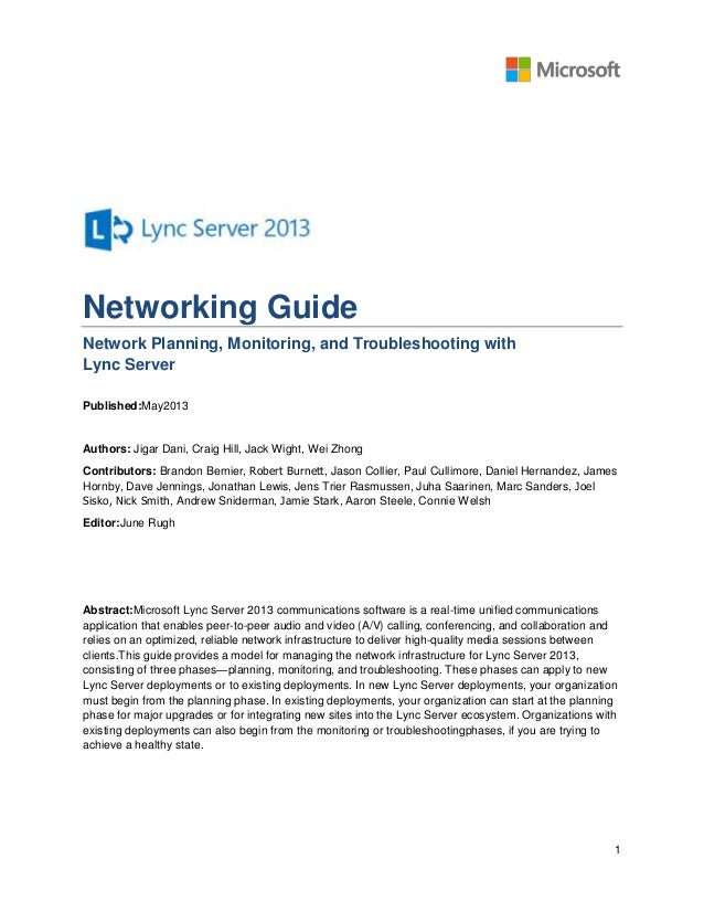 1Networking GuideNetwork Planning, Monitoring, and Troubleshooting withLync ServerPublished:May2013Authors: Jigar Dani, Cr...