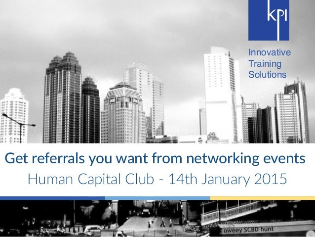 Innovative Training Solutions Get$referrals$you$want$from$networking$events$ Human&Capital&Club&-&14th&January&2015