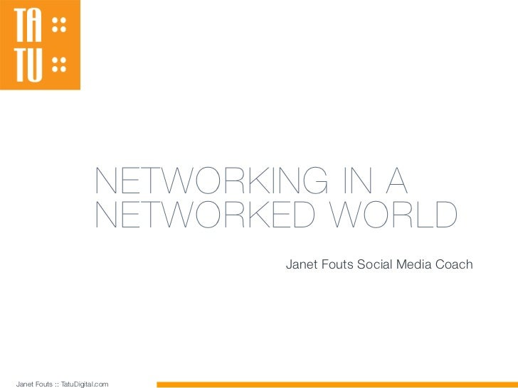 NETWORKING IN A                         NETWORKED WORLD                                 Janet Fouts Social Media CoachJane...