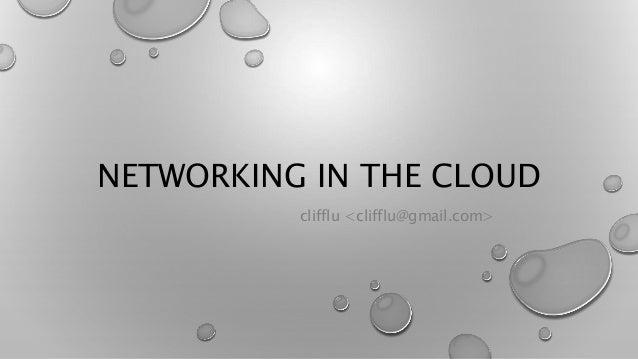 NETWORKING IN THE CLOUD  clifflu <clifflu@gmail.com>