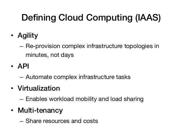Defining Cloud Computing (IAAS)!• Agility!   – Re-provision complex infrastructure topologies in      minutes, not days•...