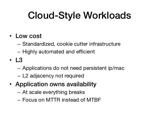 Cloud-Style Workloads!• Low cost!   – Standardized, cookie cutter infrastructure   – Highly automated and efficient• L3...