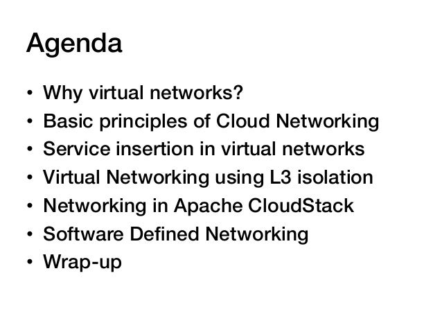 Agenda!•   Why virtual networks?!•   Basic principles of Cloud Networking!•   Service insertion in virtual networks!• ...
