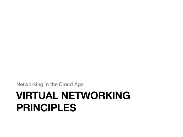 Networking in the Cloud Age!VIRTUAL NETWORKINGPRINCIPLES!