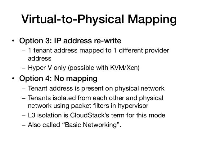 Virtual-to-Physical Mapping!• Option 3: IP address re-write!  – 1 tenant address mapped to 1 different provider     addr...