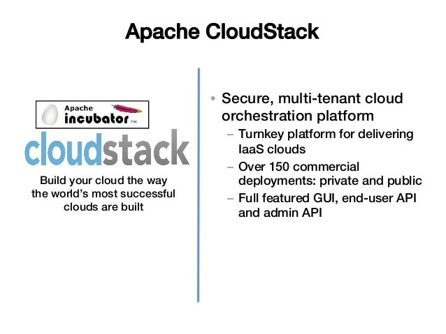 Apache CloudStack!                              • Secure, multi-tenant cloud                                 orchestratio...