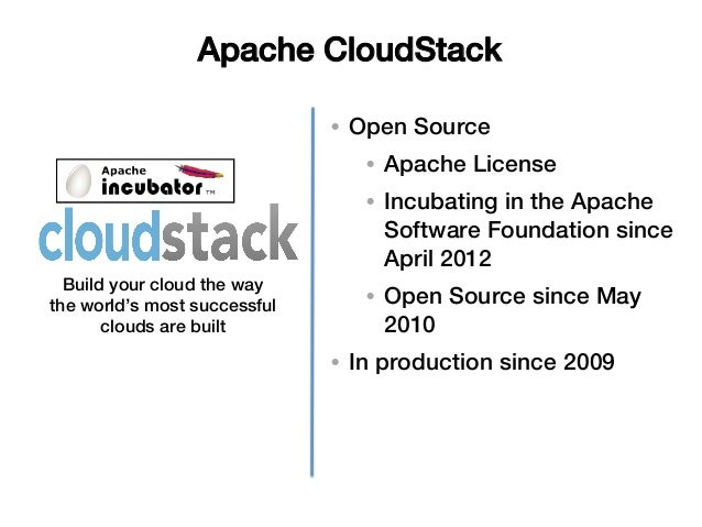 Apache CloudStack!                              • Open Source!                                 • Apache License!        ...
