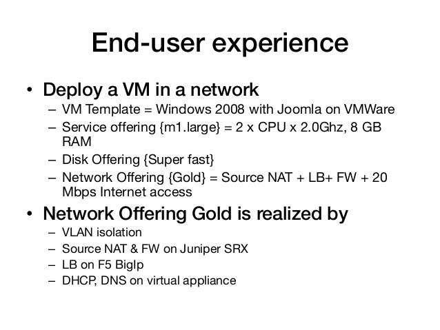 End-user experience!• Deploy a VM in a network!  – VM Template = Windows 2008 with Joomla on VMWare  – Service offering...