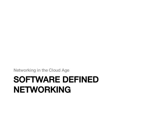 Networking in the Cloud Age!SOFTWARE DEFINEDNETWORKING!
