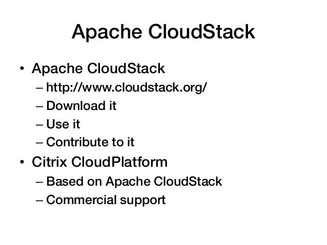 Apache CloudStack!• Apache CloudStack!  – http://www.cloudstack.org/!  – Download it!  – Use it!  – Contribute to it!...