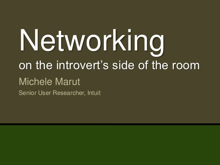 Networking  on the introvert's side of the room  Michele Marut  Senior User Researcher, Intuit@michelemarut | #uxintroverts