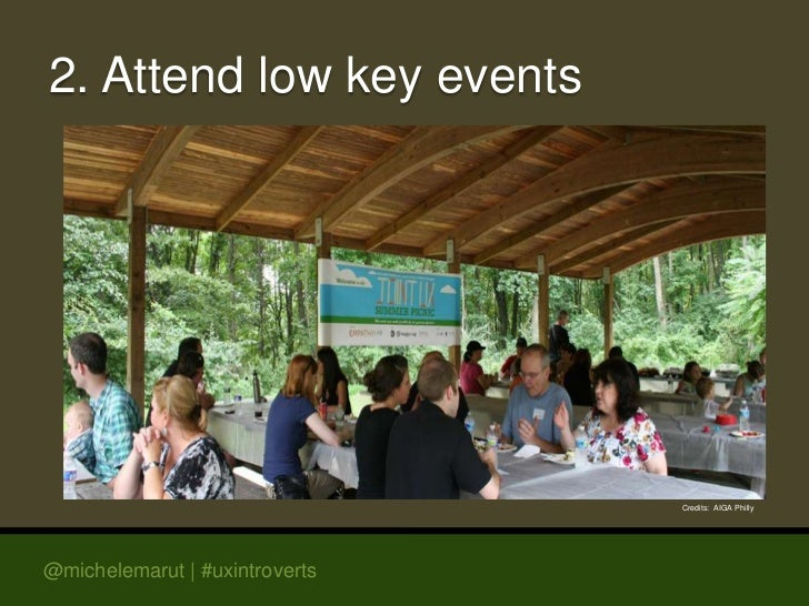 2. Attend low key events                                Credits: AIGA Philly@michelemarut | #uxintroverts