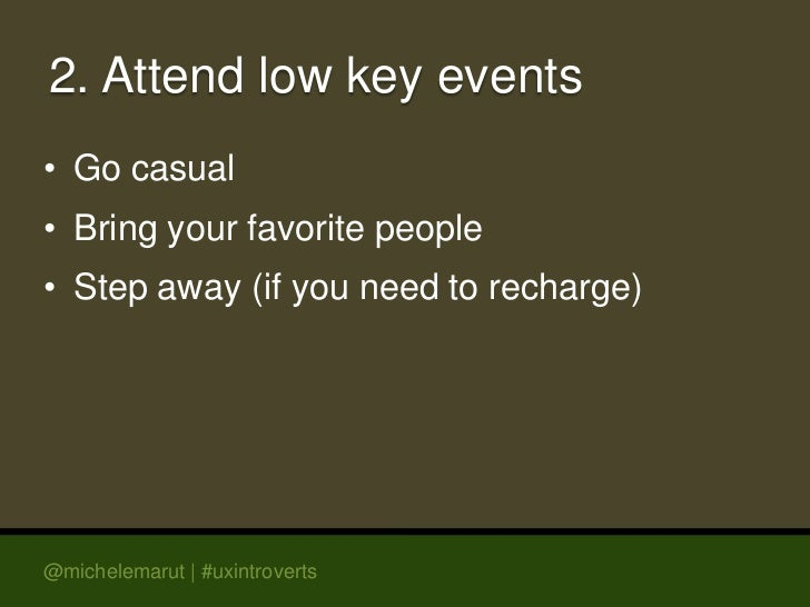 2. Attend low key events• Go casual• Bring your favorite people• Step away (if you need to recharge)@michelemarut | #uxint...