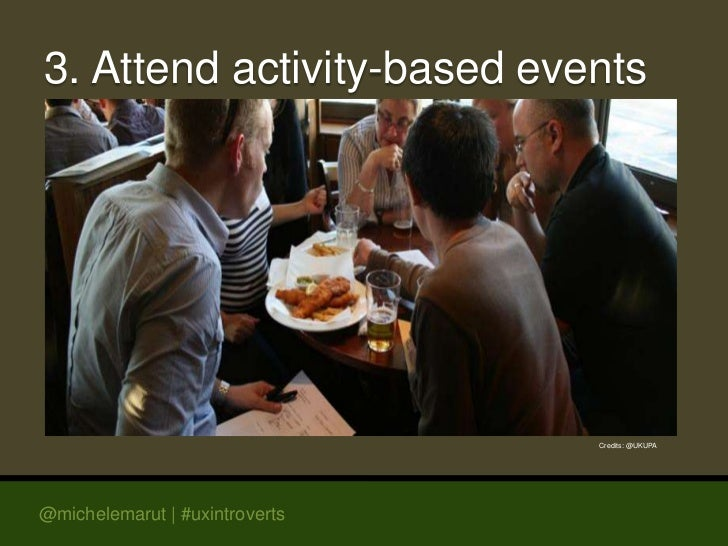 3. Attend activity-based events                                Credits: @UKUPA@michelemarut | #uxintroverts