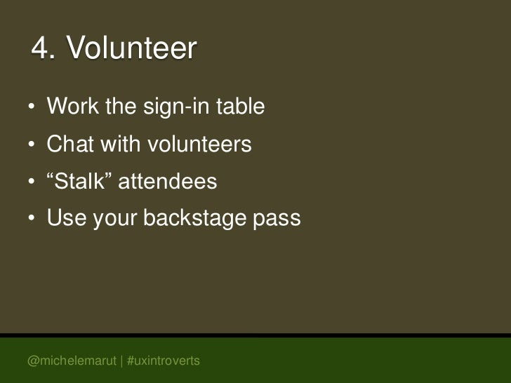 """4. Volunteer• Work the sign-in table• Chat with volunteers• """"Stalk"""" attendees• Use your backstage pass@michelemarut 