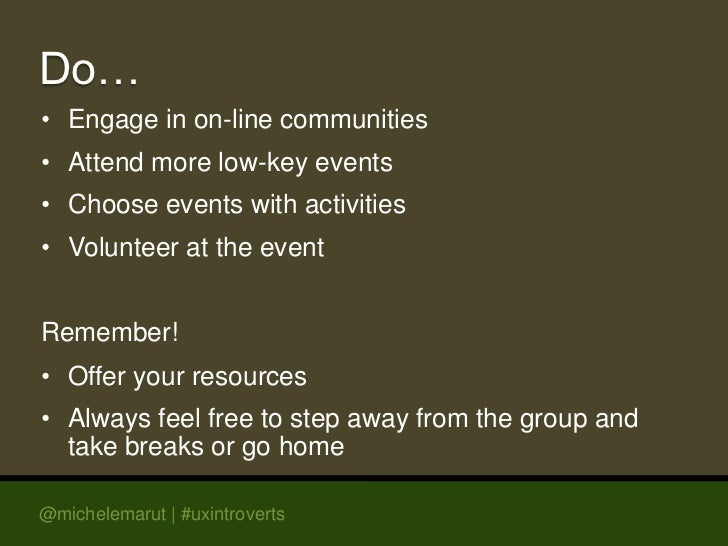 Do…• Engage in on-line communities• Attend more low-key events• Choose events with activities• Volunteer at the eventRemem...