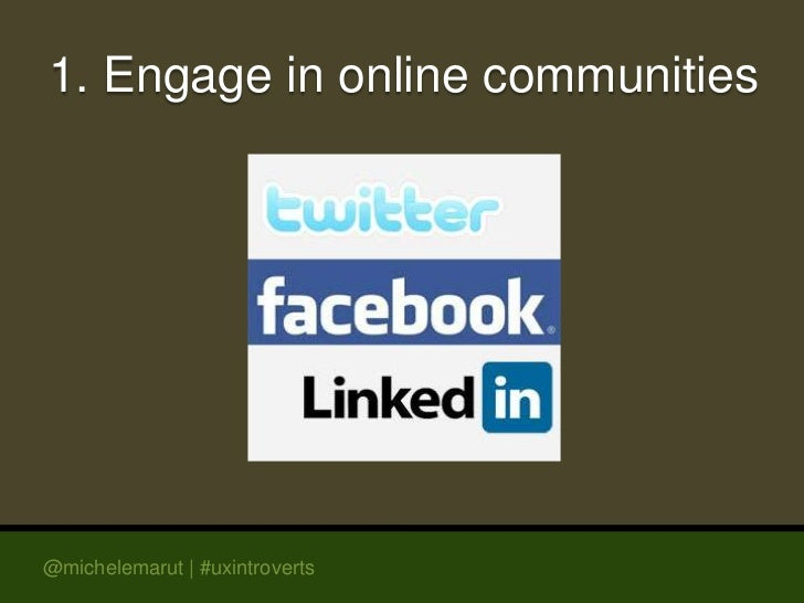 1. Engage in online communities@michelemarut | #uxintroverts