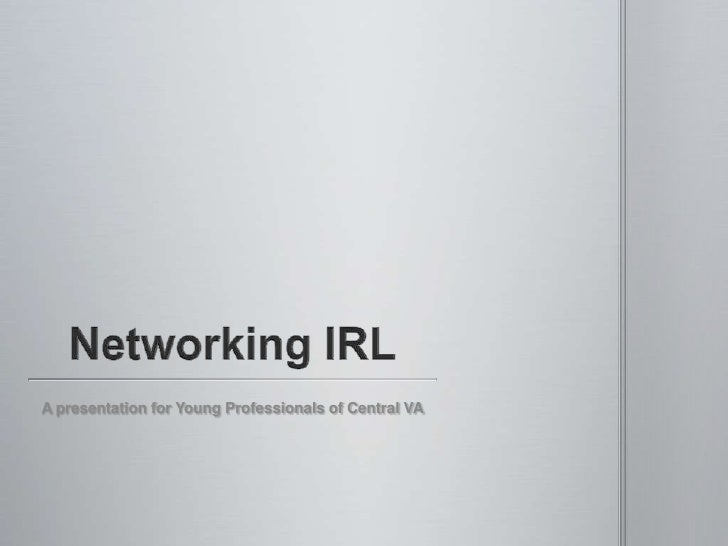 Networking IRL<br />A presentation for Young Professionals of Central VA<br />