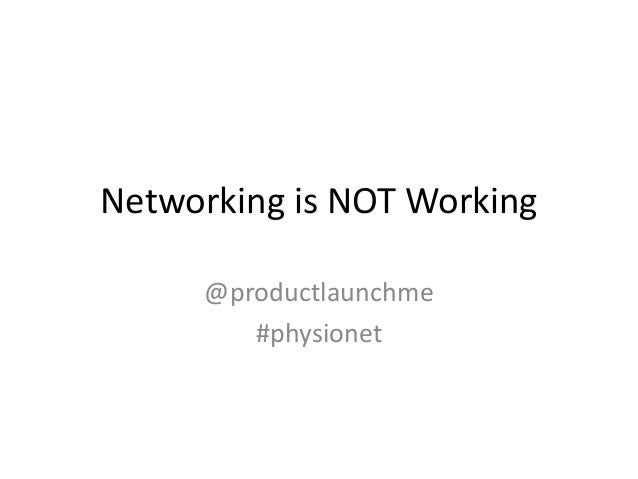 Networking is NOT Working @productlaunchme #physionet