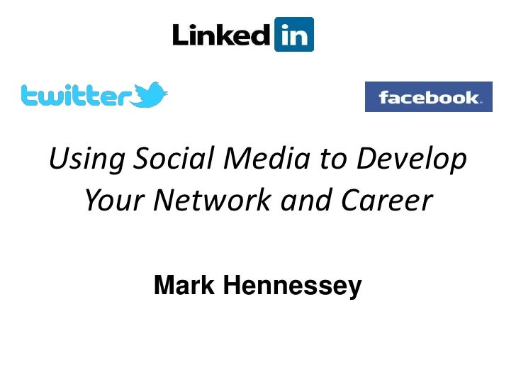 Using Social Media to Develop  Your Network and Career       Mark Hennessey