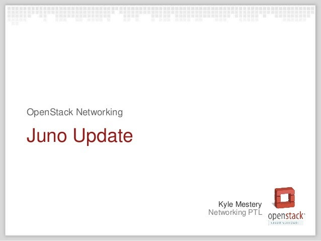 Networking PTL Kyle Mestery Juno Update OpenStack Networking