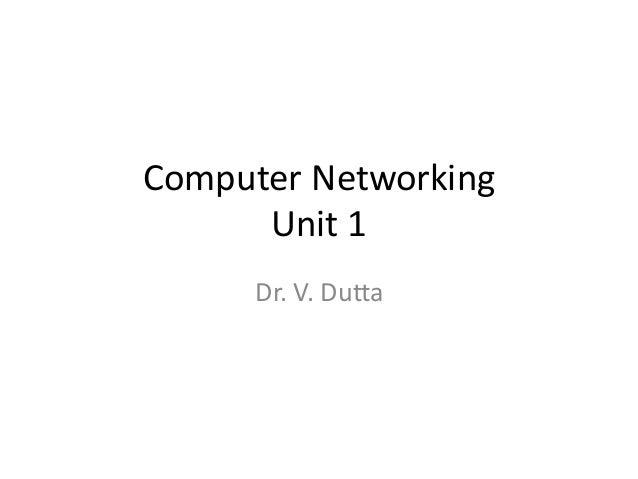 Computer Networking Unit 1 Dr. V. Dutta