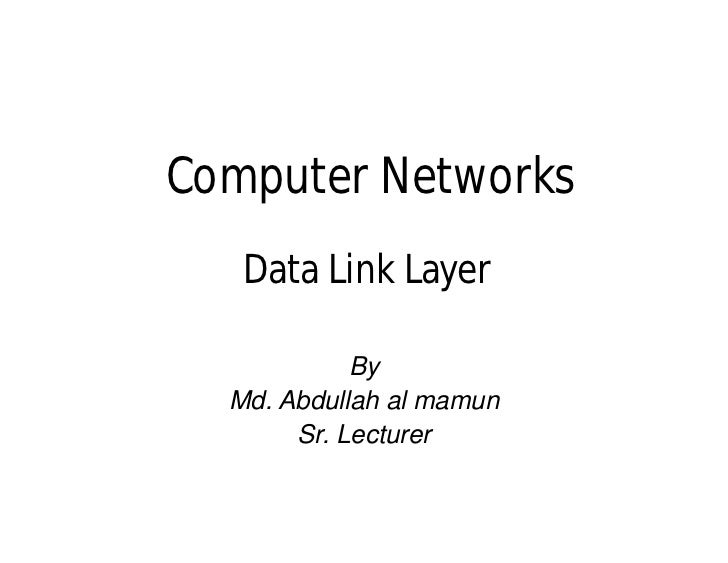 Computer Networks   Data Link Layer            By  Md. Abdullah al mamun       Sr. Lecturer